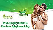 Herbal Anti Aging Treatment to Slow Down Aging Process Safely