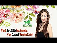 Which Herbal Hair Loss Remedies Cure Dandruff Problem Faster?
