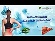 Which Herbal Liver Cleansing Supplements Cure Liver Disorders Faster?