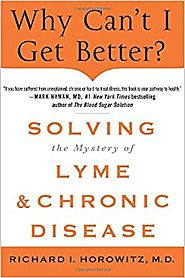 Why Can't I Get Better? Solving the Mystery of Lyme and Chronic Disease Hardcover – November 12, 2013