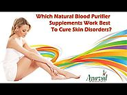 Which Natural Blood Purifier Supplements Work Best to Cure Skin Disorders?