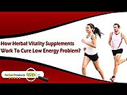 How Herbal Vitality Supplements Work to Cure Low Energy Problem?