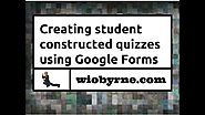 Creating student constructed quizzes using Google Forms