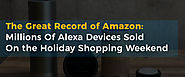 The Great Record of Amazon: Millions Of Alexa Devices Sold On the Holiday Shopping Weekend