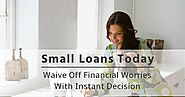 Small Loans Today – An Ultimate Financial Alternative To Arrange Quick Cash Advance!