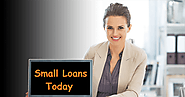 Small Loans Today – Make Easy To Borrow Required Cash Advance In The Needful Times!