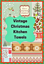 10 Vintage Style Kitchen Dish Towels For A Nostalgic Christmas - Long Ago Share