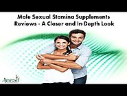 Male Sexual Stamina Supplements Reviews - A Closer and In-Depth Look