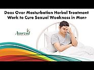 Does Over Masturbation Herbal Treatment Work to Cure Sexual Weakness in Men?