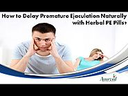 How to Delay Premature Ejaculation Naturally with Herbal PE Pills?