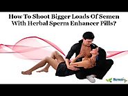 How to Shoot Bigger Loads of Semen with Herbal Sperm Enhancer Pills?