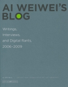 Ai Weiwei's Blog: Writings, Interviews, and Digital Rants, 2006-2009