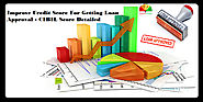 Improve Credit Score For Getting Loan Approval – CIBIL Score Detailed