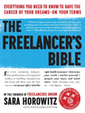 The Freelancer's Bible: Everything You Need to Know to Have the Career of Your Dreams - On Your Terms: Sara Horowitz,...