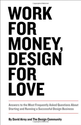 Work for Money, Design for Love: Answers to the Most Frequently Asked Questions About Starting and Running a Successf...