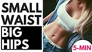 4 Small Waist Big Hips Workouts | 5-MIN