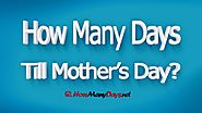 How Many Days Until Mother's Day 2018? (Countdown) » UNTİLDAYS