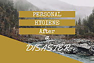 Personal Hygiene After a Disaster - Staying Clean Can Keep You Alive