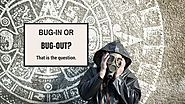 Bug-in or Bug-out? That is the Question. |