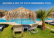 Tips for Adding a Spa to the Swimming Pool.