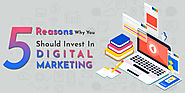 5 Reasons Why You Should Invest In Digital Marketing?