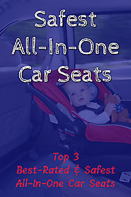 Top 3 SAFEST All-In-One Car Seats