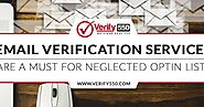 Email verification services are a must for neglected optin lists