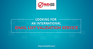 Looking for an International email list validation service