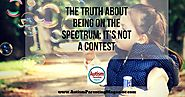 The Truth About Being on the Spectrum: It's Not a Contest - Autism Parenting Magazine