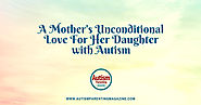 A Mother's Unconditional Love For Her Daughter with Autism - Autism Parenting Magazine