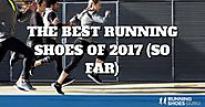The Best Running Shoes of 2017 (so far) The best running shoes of this year so far, based on our extensive testing of...