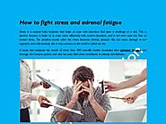 How to fight stress and adrenal fatigue