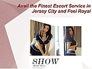 Avail the Finest Escort Service in Jersey City and Feel Royal.