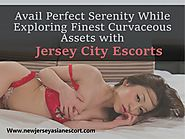 Avail Perfect Serenity While Exploring Finest Curvaceous Assets with Jersey City Escorts