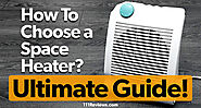 How To Choose a Space Heater - Ultimate Buyer's Guide