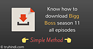 Bigg Boss Season 11 Download All Episodes [Simple Trick]