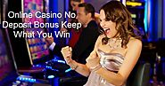 How Online Casino No Deposit Bonus Keep What You Win Offer Has Helped Gamblers by Bonus Hunter