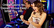 On Playing Online Casino No Deposit Bonus Keep What You Win | Online Casino No Deposit Bonus Keep What You Win
