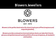 Blowers Jewellers – Luxury Timepieces and Exquisite Jewellery