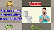 Natural Cure for Severe Hemorrhoids in Elderly to Prevent Bleeding Piles