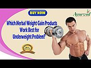 Which Herbal Weight Gain Products Work Best for Underweight Problem?