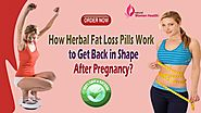 How Herbal Fat Loss Pills Work to Get Back in Shape After Pregnancy?