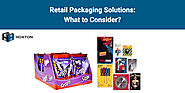 Retail Packaging Solutions: What to Consider?