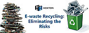 E-waste Recycling: Eliminating the Risks