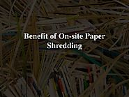 Avail the benefits of on-site paper shredding