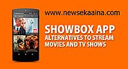 10 Apps Like ShowBox For Streaming Movies Online (Apps Similar to Showbox)