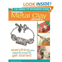 The Absolute Beginners Guide: Making Metal Clay Jewelry: Everything You Need to Know to Get Started: Cindy Thomas Pan...