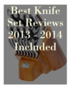 Best Knife Set Reviews 2013 - 2014 Included
