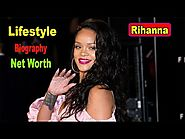 Hollywood Super Star Celebrity Rihanna Lifestyle And Biography 2018