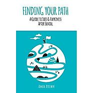 Finding Your Path, A Guide to Life and Happiness After School by Amba Brown.